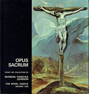 Opus Sacrum: Catalogue of the Exhibition from the Collection of Barbara Piasecka Johnson: Grabski, ...