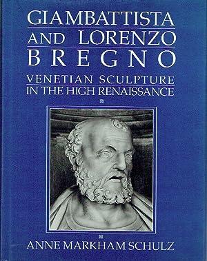 Giambattista And Lorenzo Bregno : Venetian Sculpture in the High Renaissance: Schulz, Anne Markham