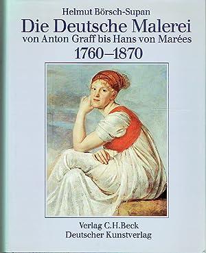 Die Deutsche Malerei von Anton Graff bis Hans von Marées. 1760-1870: Börsch-Supan, Helmut