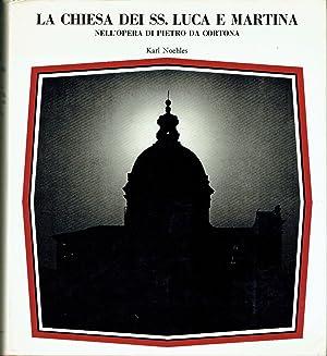 La Chiesa dei SS. Luca e Martina nell'opera di Pietro Da Cortona: Noehles, Karl