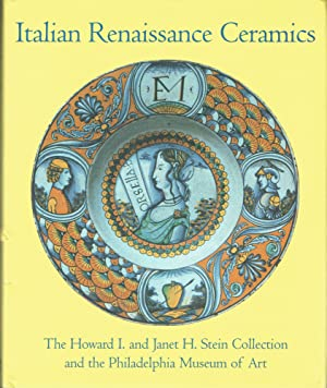 Italian Renaissance Ceramics : From the Howard I. and Janet H. Stein Collection and the ...