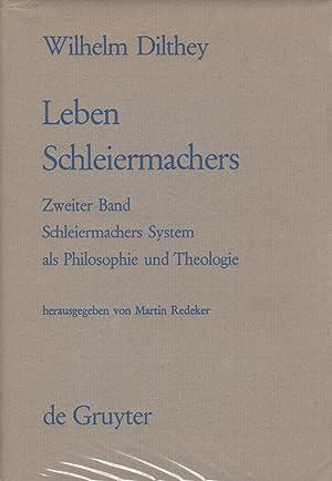 Leben Schleiermachers : Zweiter Band Schleiermachers System als Philosophie und Theologie: Dilthey,...
