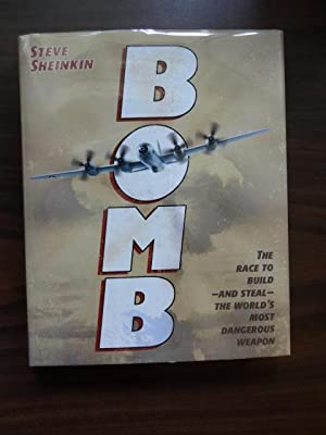 Bomb: The Race to Build--and Steal--the World's Most Dangerous Weapon: Sheinkin, Steve