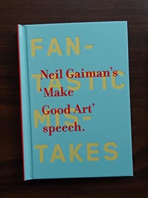 Neil Gaiman's 'Make Good Art' Speech / Fantastic Mistakes: Gaiman, Neil