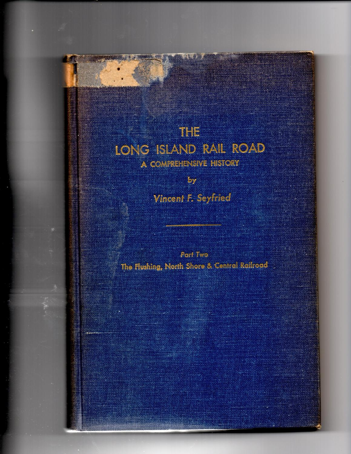 The Long Island Rail Road a Comprehensive History Par Two The Flushing, North Shore & Central ...