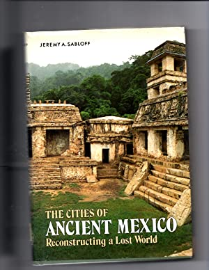 The Cities of Ancient Mexico: Reconstructing a: Sabloff, Jeremy A.