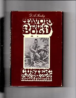 Favor the Bold; Custer: The Indian Fighter: Kinsley, D. A.