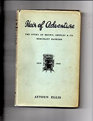 Heir of Adventure The Story of Brown, Shipley & Co. Mercant Bankers 1810-1960: Ellis, Antoun