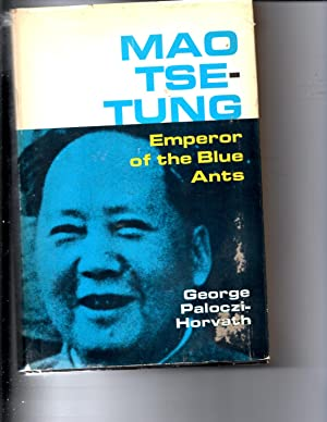 Mao-Tse Tung Emperor of The Blue Ants: Paloczi-Horvath. George
