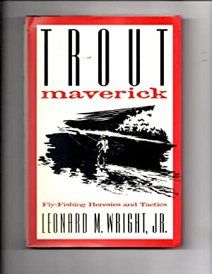 Trout Maverick: Fly-Fishing Heresies and Tactics: Wright Jr, Leonard