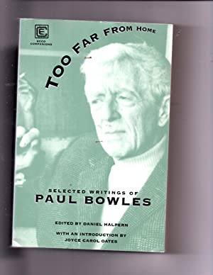 Too Far From Home: Selected Writings of: Bowles, Paul
