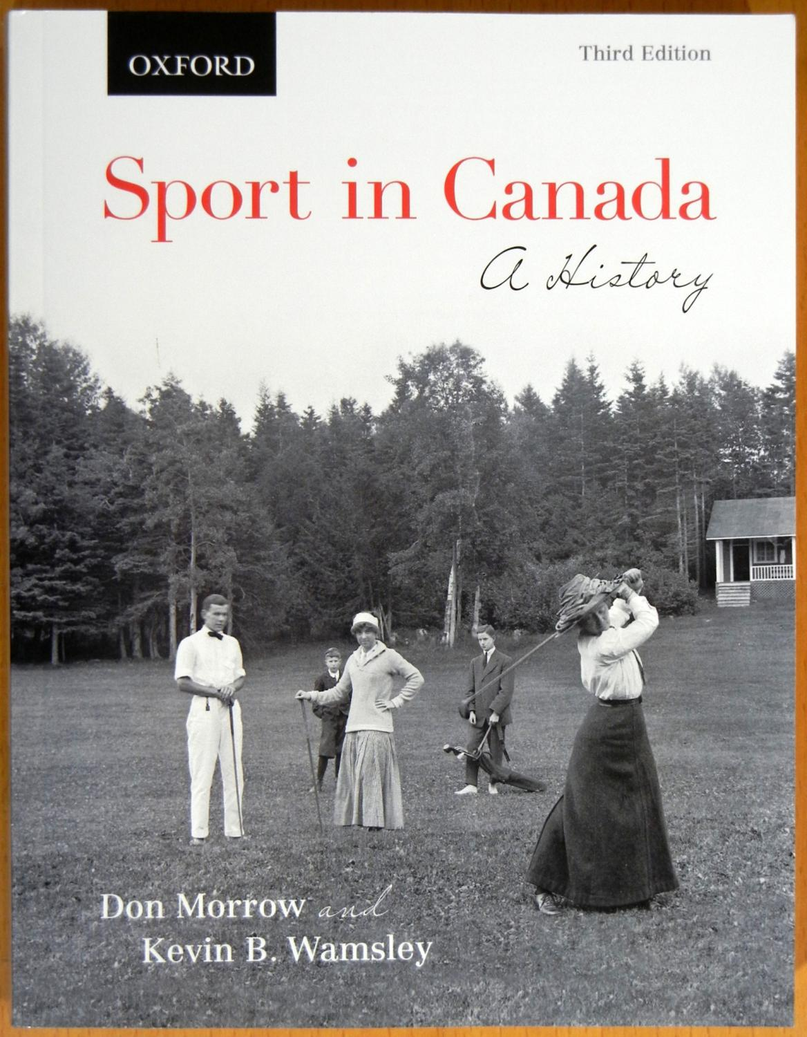 ... Wamsley Sport in Canada: A History (Third Edition): Morrow, Don; ...