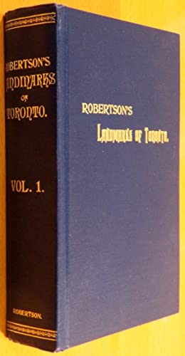 Robertson's Landmarks of Toronto Volume 1: Robertson, J. Ross