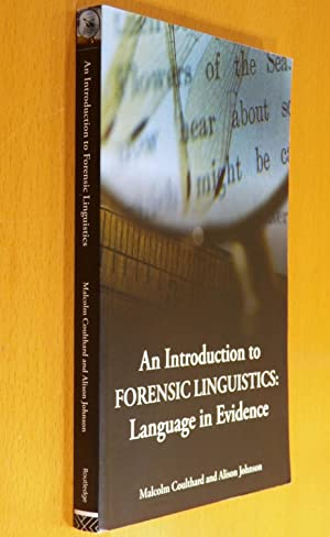An Introduction to Forensic Linguistics: Language in Evidence: Coulthard, Malcolm; Johnson, Alison