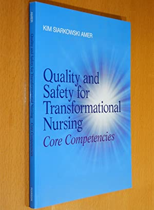 Quality and Safety for Transformational Nursing: Core: Amer, Kim Siarkowski