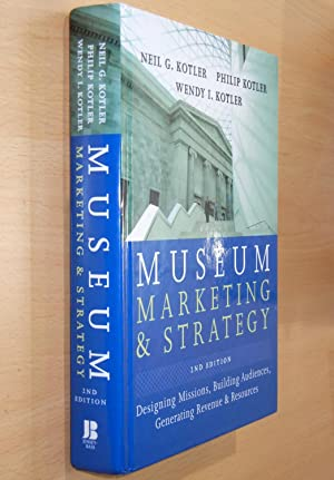 Museum Marketing and Strategy: Designing Missions, Building: Kotler, Neil G.;