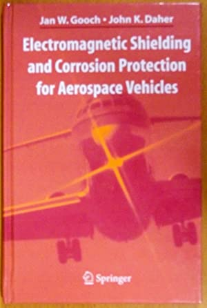 Electromagnetic Shielding and Corrosion Protection for Aerospace: Gooch, Jan W.;