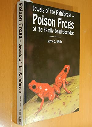 Jewels of the Rainforest Poison Frogs of the Family Dendrobatidae: Walls, Jerry G.