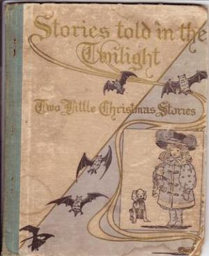 Stories Told in the Twilight: Two Little Christmas Storie