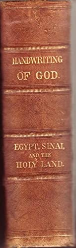 The Handwriting of God in Egypt, Sinai, and the Holy Land The Records of a Journey From the Great...