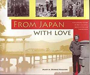 From Japan With Love: 1946-1948 A Remarkable Memoir of Post-War Japan Told In Letters and Photogr...