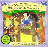 Walt Disney's Snow White and the Seven Dwarfs Whistle While You Work (Musical Pop-Up Book)
