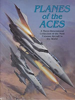Planes Of The Aces A Three-Dimensional Collection of the Most Famous Aircraft in the World