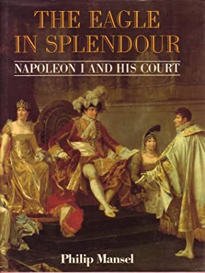 Eagle in Splendour: Napoleon the First and His Court