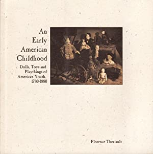 Early American Childhood : Dolls, Toys & Playthings of American Youth, 1780-1880