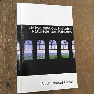 Ichthyologie ou, Histoire Naturelle des Poissons: Bloch, Marc