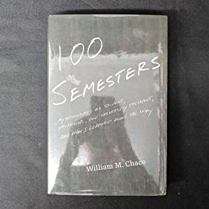 100 Semesters: My Adventures as Student, Professor, and University President, and What I Learned ...