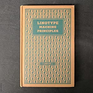Linotype Machine Principles: The Official Manual: Mergenthaler Linotype Company