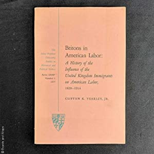 Britons in American Labor: A History of the Influence of the United Kingdom Immigrants on America...