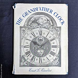 The Grandfather Clock: An Archaeological and Descriptive Essay on the Long-Case Clock with its We...