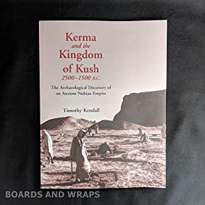 Kerma and the Kingdom of Kush, 2500-1500 B.C. The Archaeological Discovery of an Ancient Nubian E...