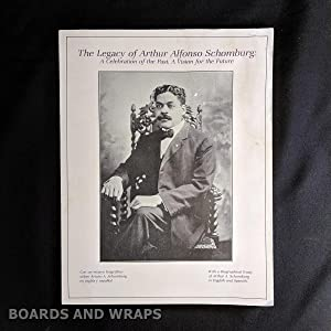 The Legacy of Arthur Alfonso Schomburg A Celebration of the Past, a Vision for the Future with a ...