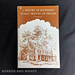 A History of Baltimore Yearly Meeting of Friends Three Hundred Years of Quakerism in Maryland, Vi...