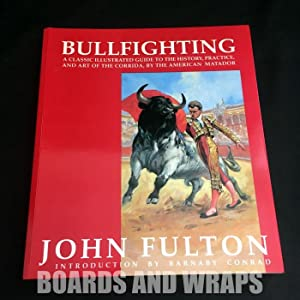 Bullfighting A Classic Illustrated Guide to the History, Practice, and Art of the Corrida