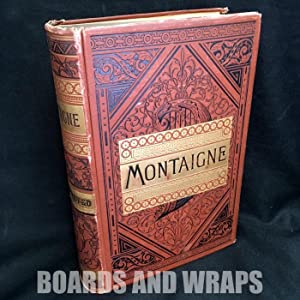 The Complete Works of Michael de Montaigne Comprising His Essays, Letters and His Journey Through...