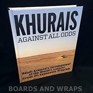 Khurais Against all Odds Saudi Aramco's Development of the World's Largest Crude Oil Expansion Pr...