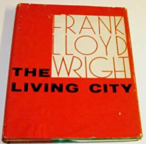 The Living City: Wright, Frank Lloyd