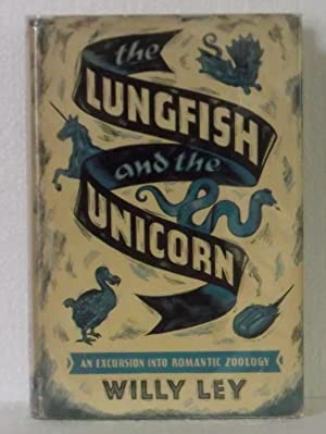 The Lungfish and the Unicorn: An Excursion: Ley, Willy