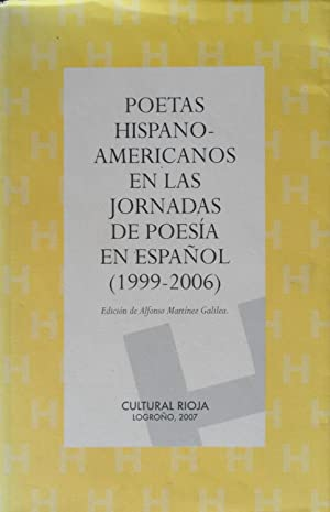POETAS HISPANOAMERICANOS EN LAS JORNADAS DE POESIA EN ESPAÑOL 1999-2006: MARTINEZ GALILEA ...