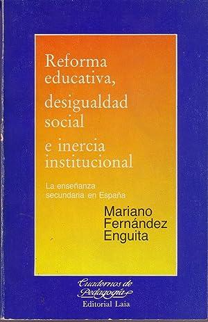 REFORMA EDUCATIVA DESIGUALDAD SOCIAL E INERCIA INSTITUCIONAL La Enseñanza Secundaria En España: ...