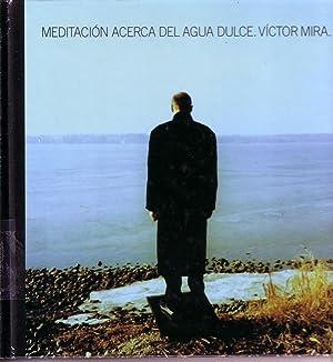 Meditación Acerca Del Agua Dulce: Víctor Mira