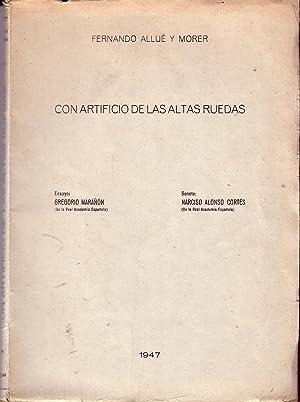 Con Artificio De Las Altas Ruedas: FERNANDO ALLUÉ Y MORER. Gregorio Marañón. Narciso Alonso Cortés