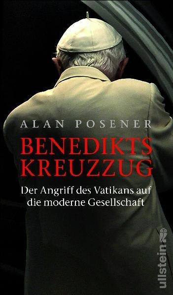 Benedikts Kreuzzug: Der Angriff des Vatikans auf: Posener, Alan:
