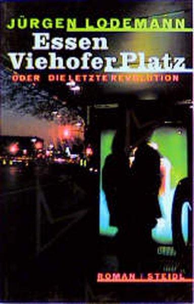 Essen Viehofer Platz oder die letzte Revolution: Lodemann, Jürgen (Verfasser):