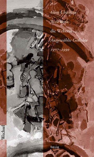 Weil Rosa die Weberin.: Ausgewählte Gedichte 1977-1991 (WortWechsel) - Chiellino, Gino