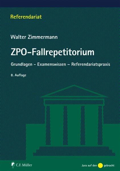 ZPO-Fallrepetitorium: Grundlagen - Examenswissen - Referendariatspraxis - Walter, Zimmermann